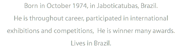 Born in October 1974, in Jaboticatubas, Brazil.
